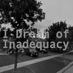 I Dream of Inadequacy, 2017